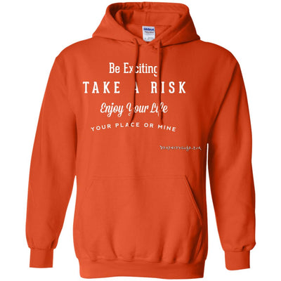 Be Exciting Take a Risk Enjoy Your Life Your Place Or Mine Hoodies
