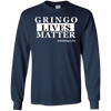 GRINGO LIVES MATTER LONG SLEEVE T-Shirt