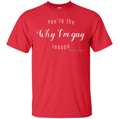 You're The Reason Why I'm Gay Dark T-shirt