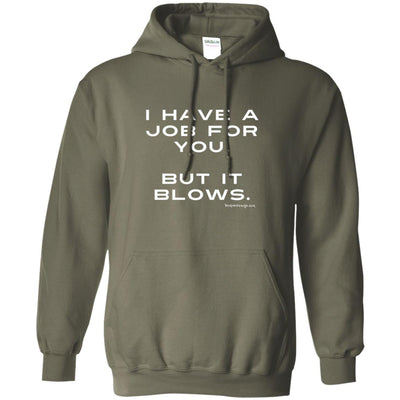 I Have A Job For You, But It Blows Hoodies