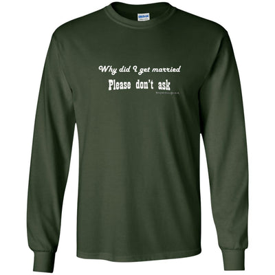 a Why Did I Get Married Please Don't Ask Long Sleeve Dark T-shirts 2