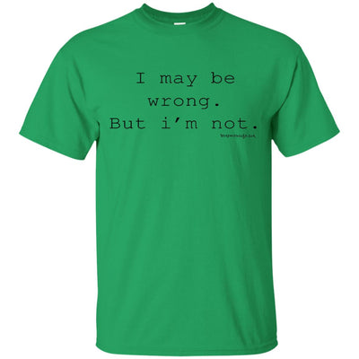 I Maybe Wrong But I'm Not Light T-shirt