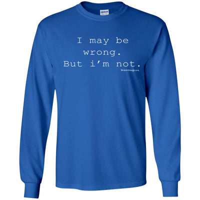 I Maybe Wrong But I'm Not  Long Sleeve Dark T-shirts