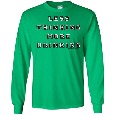 Less Thinking More Drinking Long Sleeve Light T-shirts
