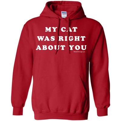 My Cat Was Right About You Hoodies
