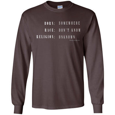 Born: Somewhere Race: Don't Know  Religion: Unknown Long Sleeve Dark T-shirts