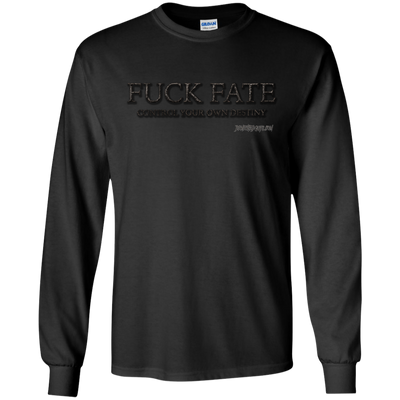Fuck Fate Control Your Own Destiny Long Sleeve T-Shirt