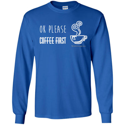 Ok Please Coffee First Long Sleeve Dark T-shirts