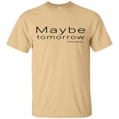 Maybe Tomorrow Light T-shirts