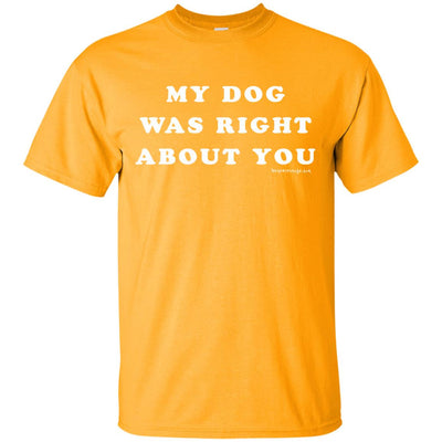 My Dog Was Right About You Dark T-shirts