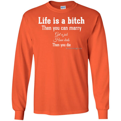 Life is a Bitch Long Sleeve Dark T-shirts