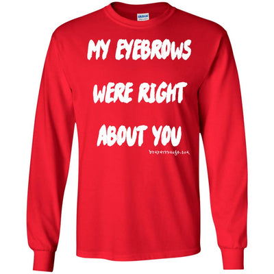 My Eyebrows Were Right About You Long Sleeve Dark T-shirts
