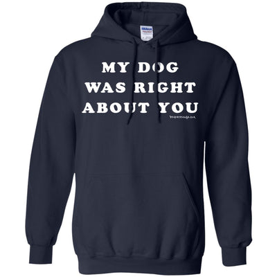 My Dog Was Right About You Hoodies