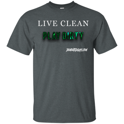 Live Clean Play Dirty Short Sleeve T-Shirt