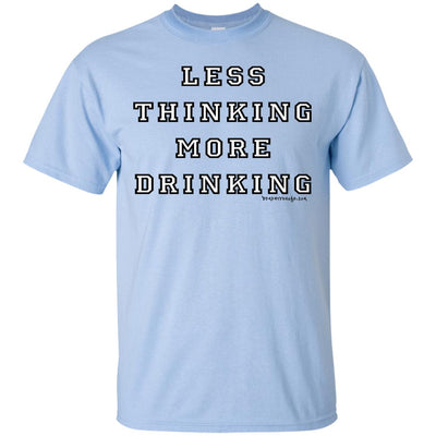 Less Thinking More Drinking Light T-shirts