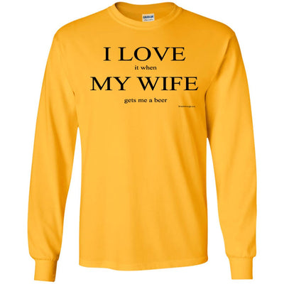 I Love It When My Wife Gets Me A Beer  Long Sleeve Light T-shirts