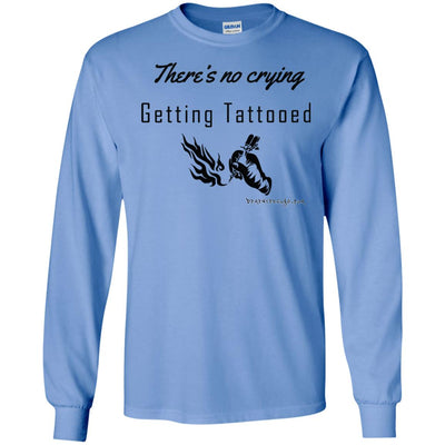 There's No Crying Getting Tattooed Long Sleeve Light T-shirts