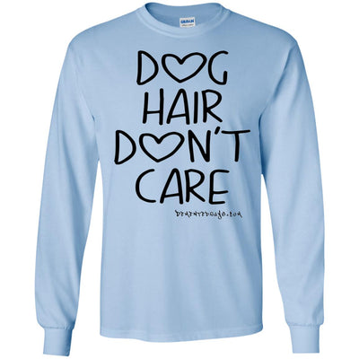 Dog Hair Don't Care  Long Sleeve Light T-shirts
