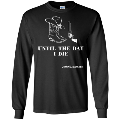Until The Day I Die Long Sleeve T-Shirt