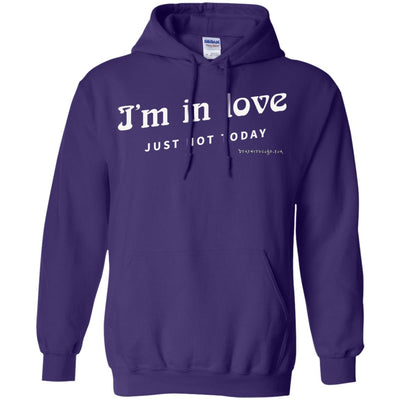 I'm in Love Just Not Today Hoodies