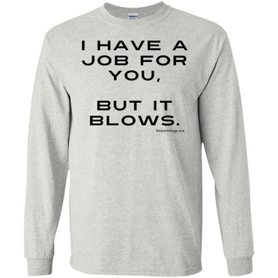 I Have A Job For You But It Blows Long Sleeve Light T-Shirts