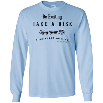 Be Exciting Take a Risk Enjoy Your Life Your Place Or Mine Long Sleeve Light T-shirts