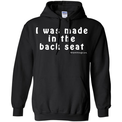 I Was Made In The Backseat  Hoodies