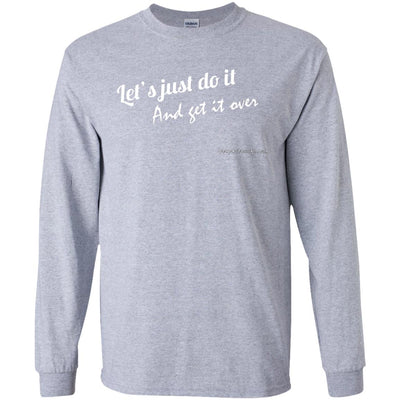 Let's Just Do it and Get It Over Long Sleeve Dark T-shirts