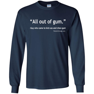 All Out Of Gum Guy Who Came To Kick Ass and Chew Gum  Long Sleeve Dark T-shirts