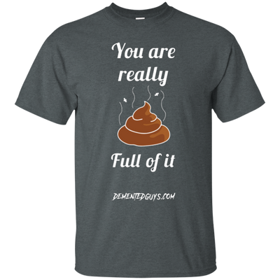 You Are Really Full Of It Short Sleeve Tshirt