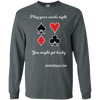 Play Your Cards Right You Might Get Lucky Long Sleeve T-Shirt