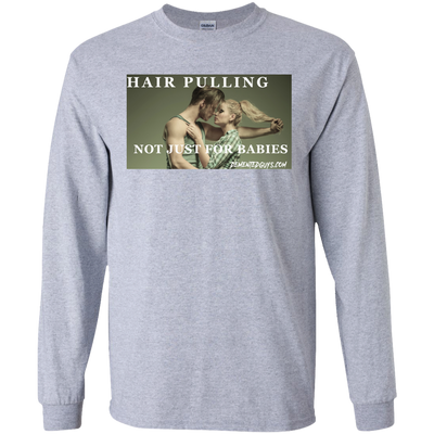 Hair Pulling Not Just For Babies Long Sleeve T-Shirt