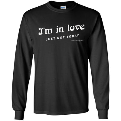 I'm in Love Just Not Today Long Sleeve Dark T-shirts