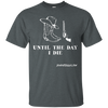 Until The Day I Die Short Sleeve Tshirt