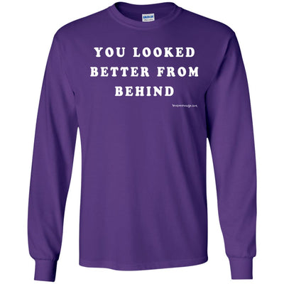 You Looked Better From Behind Long Sleeve Dark T-shirts