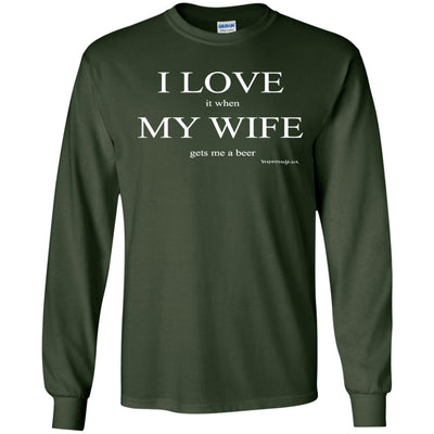 I Love It When My Wife Gets Me A Beer  Long Sleeve Dark T-shirts