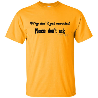 Why Did I get Married Light T-shirt