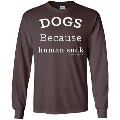 Dogs Because Human Suck Long Sleeve Dark T-shirts