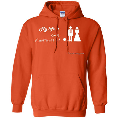 My Is Life Over I Got Married Hoodies