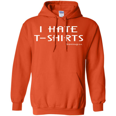 I Hate T-Shirts Hoodies
