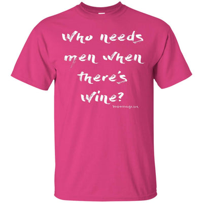 Who Needs Men When There's Wine Dark T-shirts