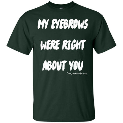 My Eyebrows Were Right About You Dark T-shirts