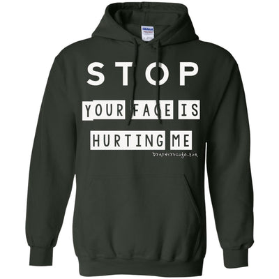 Stop Your Face Is Hurting Me Hoodies