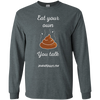 Eat Your Own Shit You Talk Long Sleeve T-Shirt