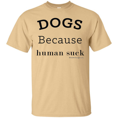 Dogs Because Human Suck Light T-shirt