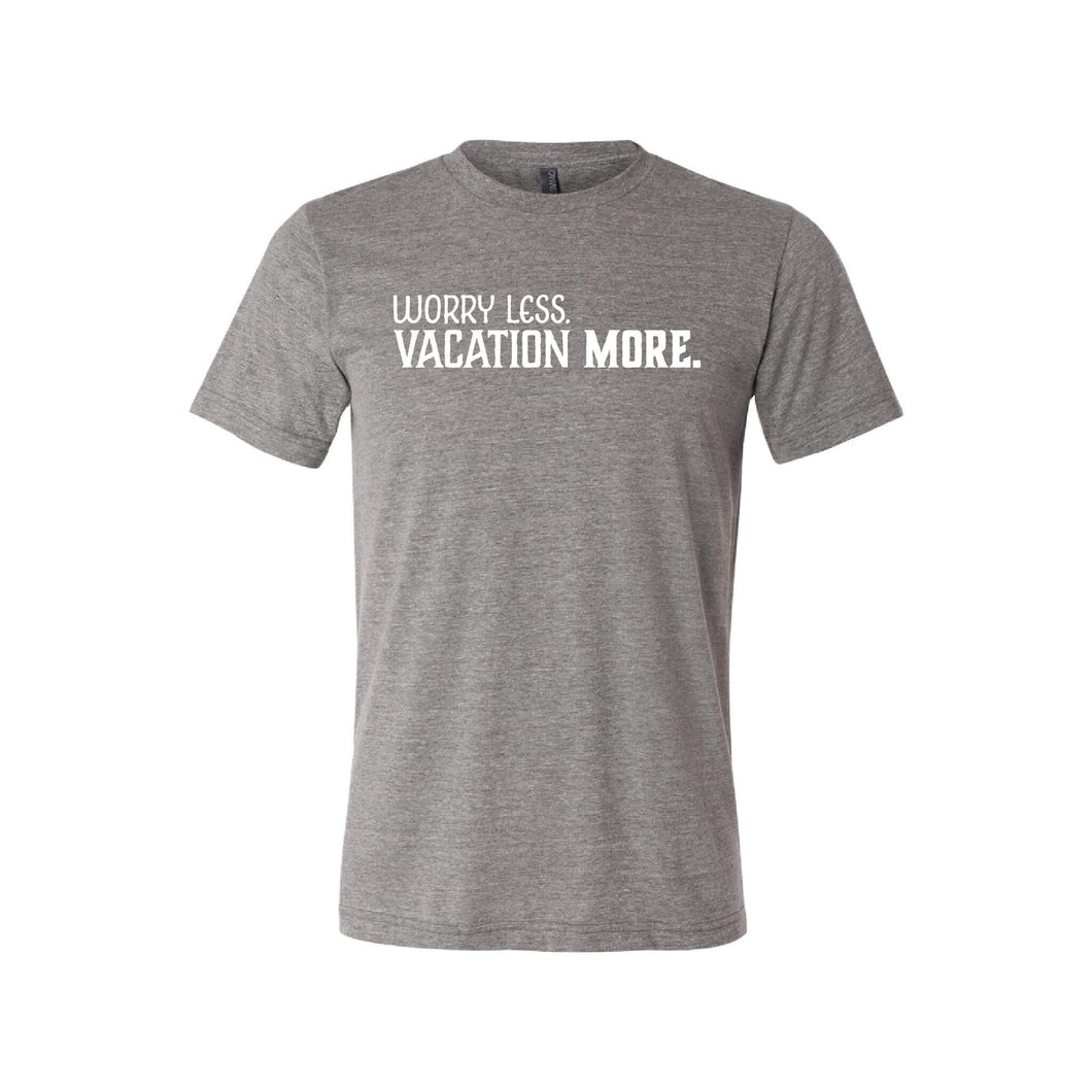 Worry Less Vacation More T-Shirt - Soft & Spun Apparel - Grey