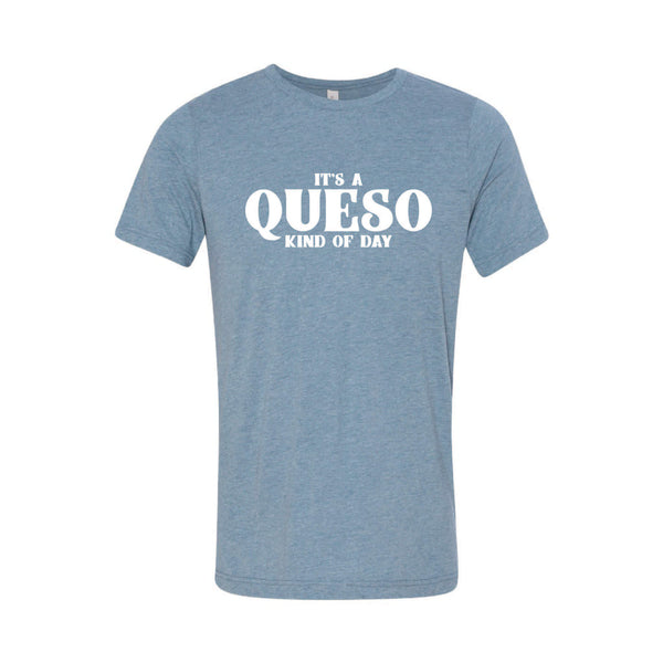 It's A Queso Kind of Day T-Shirt-XS-Denim-soft-and-spun-apparel