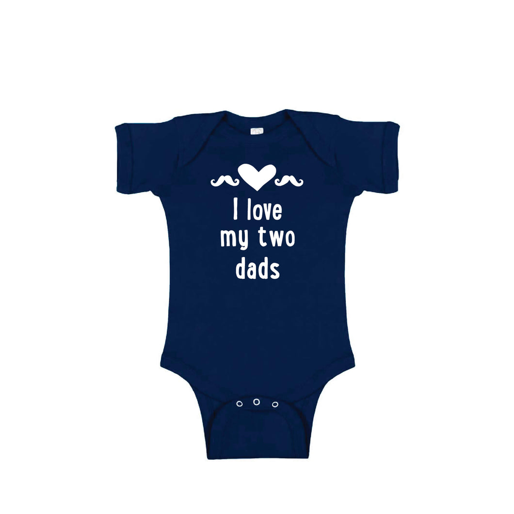 I love my two dads onesie - navy - wee ones - soft and spun apparel