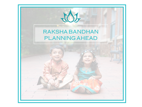 Raksha Bandhan - Planning Ahead