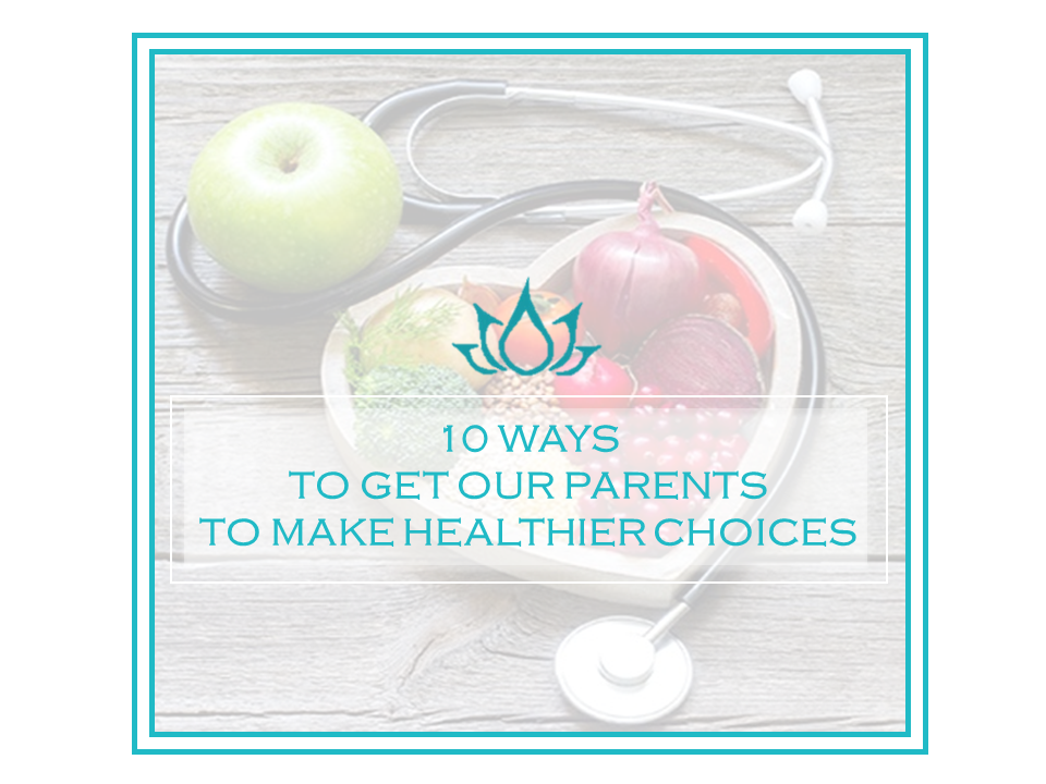 10 Ways to Get Our Parents to Add Healthier Habits